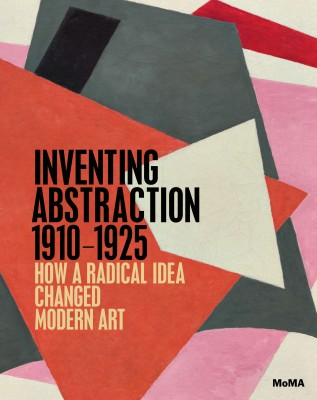 "Cover of ""Inventing Abstraction"" catalogue, illustrating  Lyubov Popova (1889–1924)  Painterly Architectonic, 1917. Oil on canvas, 31 1/2 x 38 5/8""  Museum of Modern Art, New York"